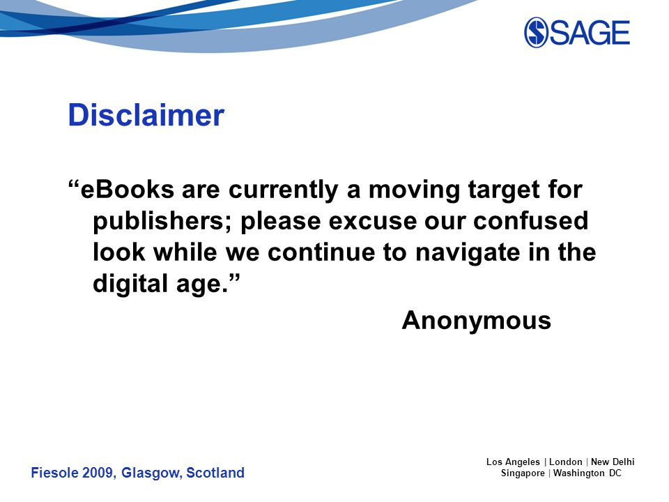 Fiesole 2009, Glasgow, Scotland Los Angeles | London | New Delhi Singapore | Washington DC Disclaimer eBooks are currently a moving target for publishers; please excuse our confused look while we continue to navigate in the digital age. Anonymous