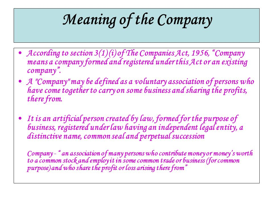 "Meaning of the Company According to section 3(1) (i) of The Companies Act, 1956, ""Company means a company formed and registered under this Act or an e"