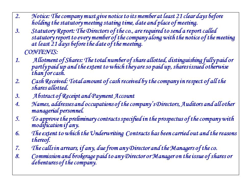 2.Notice: The company must give notice to its member at least 21 clear days before holding the statutory meeting stating time, date and place of meeti