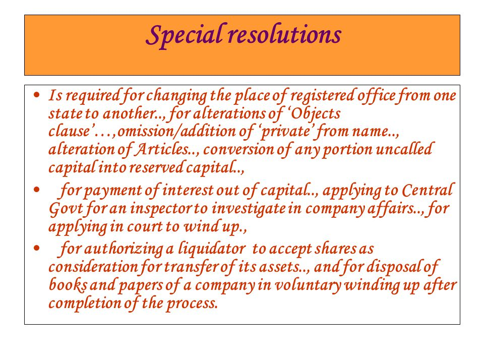 Special resolutions Is required for changing the place of registered office from one state to another.., for alterations of 'Objects clause'…,omission