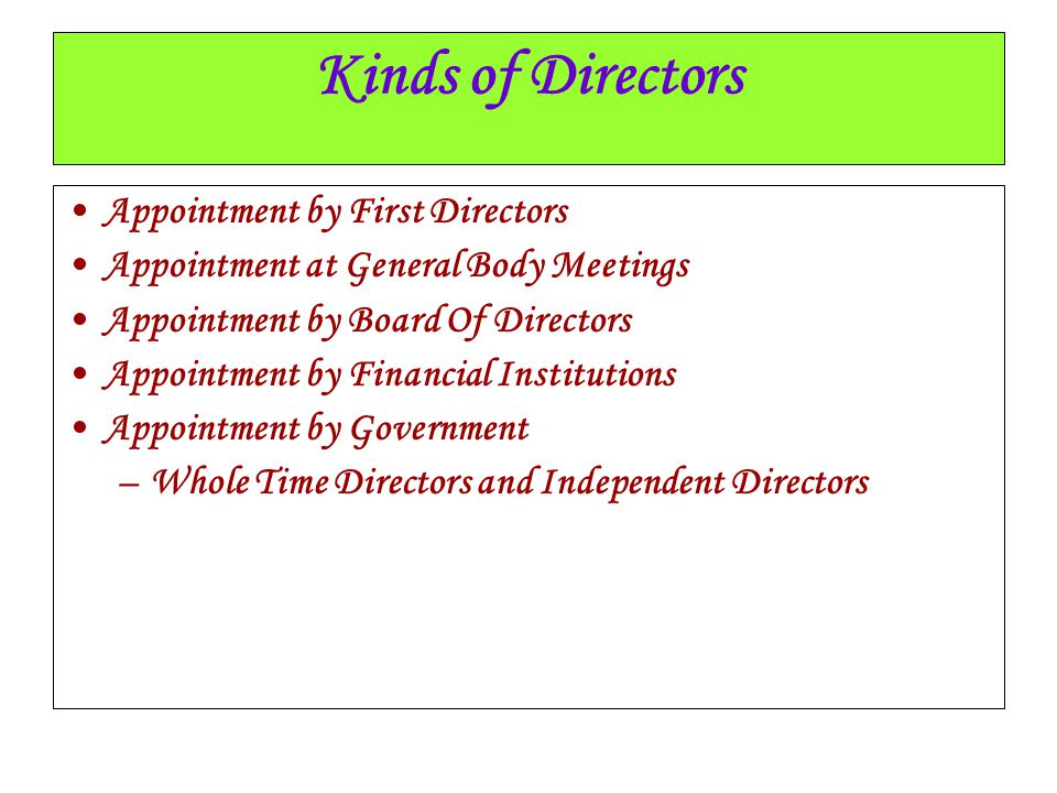 Kinds of Directors Appointment by First Directors Appointment at General Body Meetings Appointment by Board Of Directors Appointment by Financial Inst