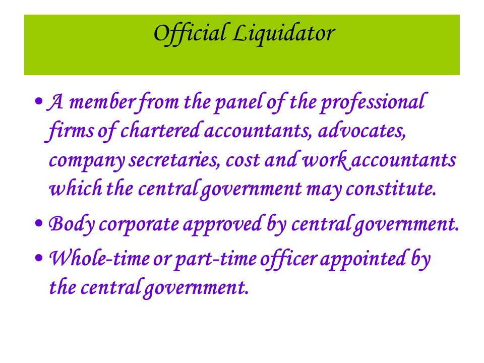Official Liquidator A member from the panel of the professional firms of chartered accountants, advocates, company secretaries, cost and work accounta