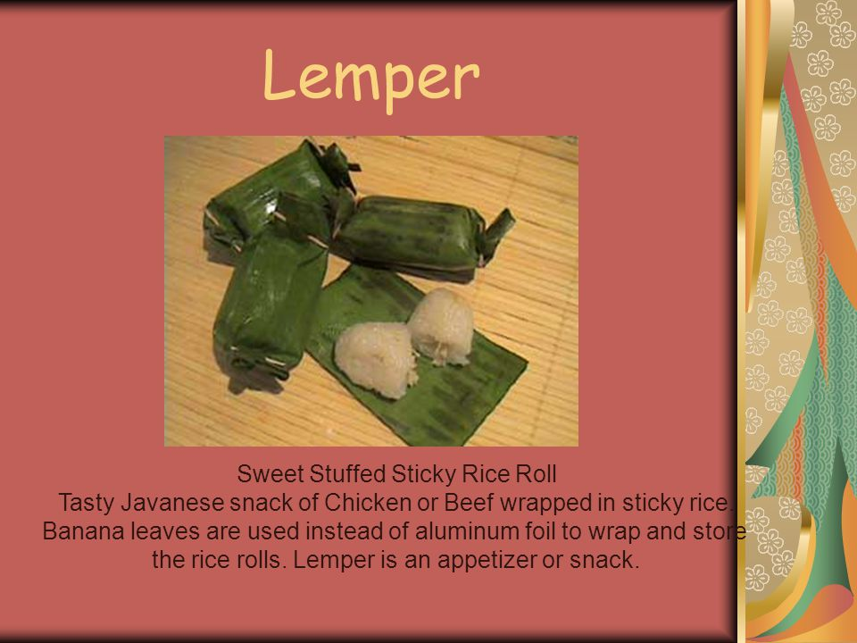 Lemper Sweet Stuffed Sticky Rice Roll Tasty Javanese snack of Chicken or Beef wrapped in sticky rice. Banana leaves are used instead of aluminum foil