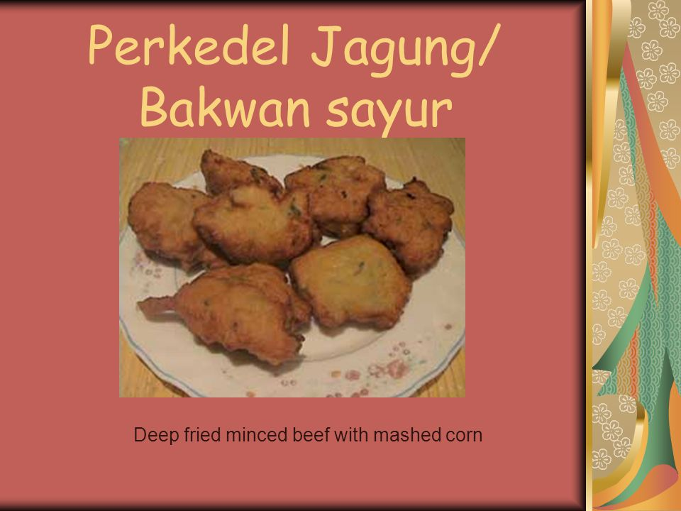Perkedel Jagung/ Bakwan sayur Deep fried minced beef with mashed corn