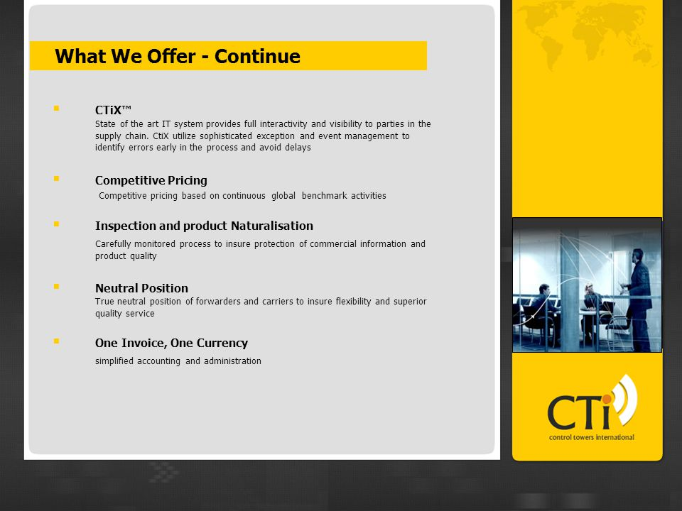  What We Offer - Continue  CTiX™ State of the art IT system provides full interactivity and visibility to parties in the supply chain. CtiX utilize