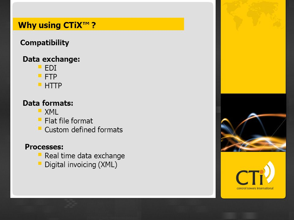 Why using CTiX™ ? Compatibility Data formats:  XML  Flat file format  Custom defined formats Processes:  Real time data exchange  Digital invoici