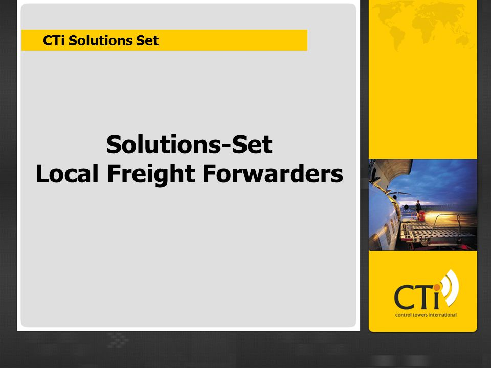 CTi Adding Value Value Add for International Business  Unique solution for growing business trend  Reduced lead time and total costs  Increased customer satisfaction  Maximum availability  Reliable and commercial minded process Value add for the freight forwarder  Unique service, could be added into forwarder service portfolio  Effortless co-ordination of normally complicated transportation process  Proved cost saving  Reliable service from logistics market leaders