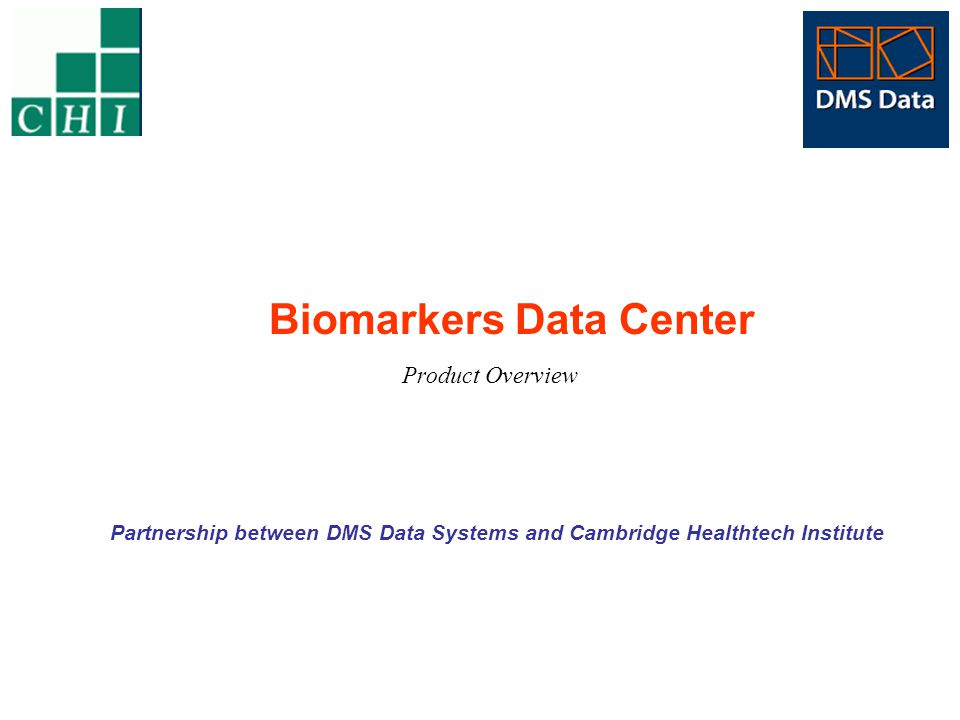 Biomarkers Data Center Product Overview Partnership between DMS Data Systems and Cambridge Healthtech Institute