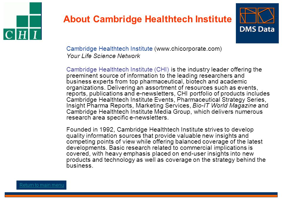 About Cambridge Healthtech Institute Cambridge Healthtech Institute (www.chicorporate.com) Your Life Science Network Cambridge Healthtech Institute (CHI) is the industry leader offering the preeminent source of information to the leading researchers and business experts from top pharmaceutical, biotech and academic organizations.