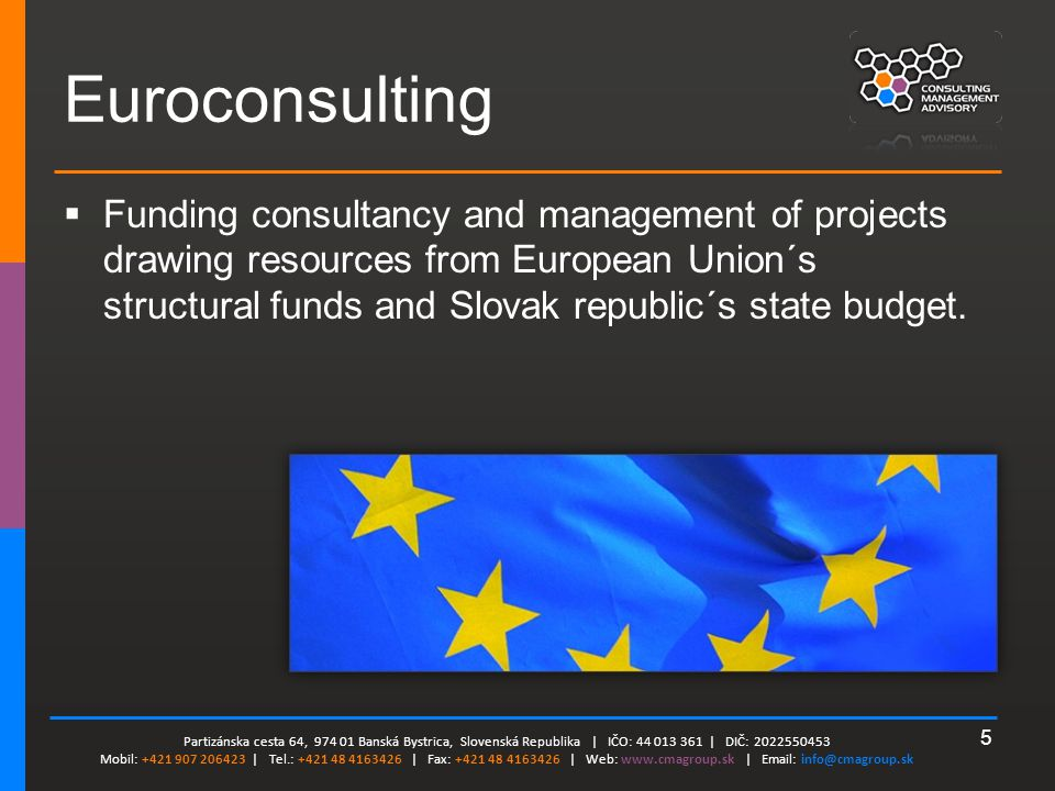 5 Euroconsulting  Funding consultancy and management of projects drawing resources from European Union´s structural funds and Slovak republic´s state budget.