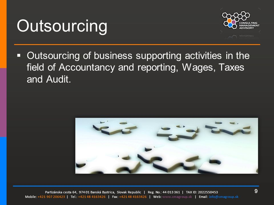 9 Outsourcing  Outsourcing of business supporting activities in the field of Accountancy and reporting, Wages, Taxes and Audit.