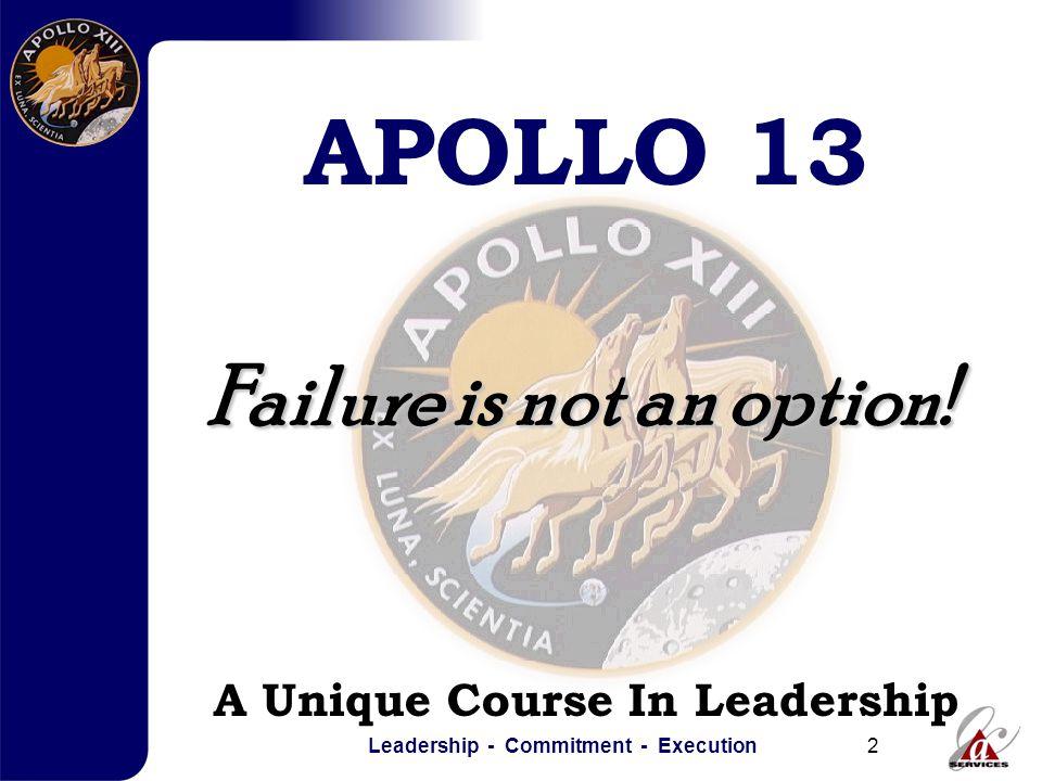 Leadership - Commitment - Execution3 Why Apollo 13.