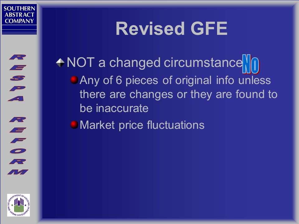 Revised GFE NOT a changed circumstance Any of 6 pieces of original info unless there are changes or they are found to be inaccurate Market price fluctuations
