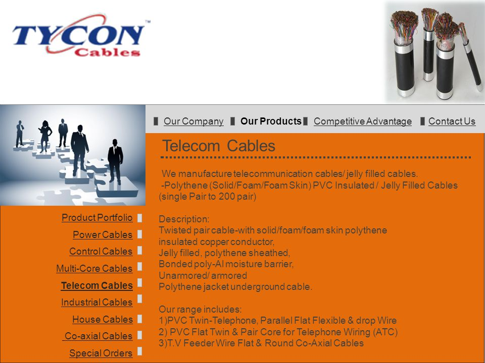 Telecom Cables We manufacture telecommunication cables/ jelly filled cables. -Polythene (Solid/Foam/Foam Skin) PVC Insulated / Jelly Filled Cables (si
