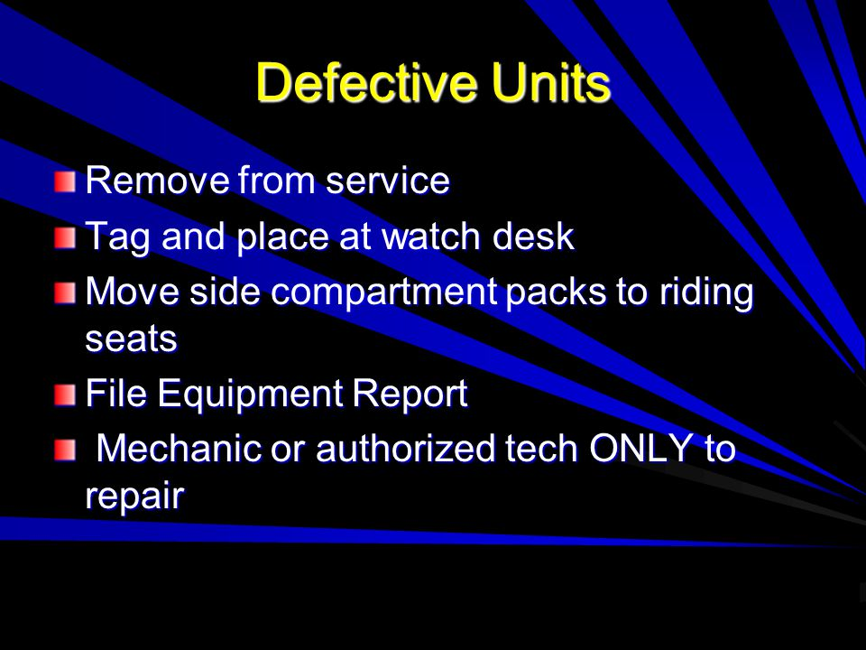 Defective Units Remove from service Tag and place at watch desk Move side compartment packs to riding seats File Equipment Report Mechanic or authoriz