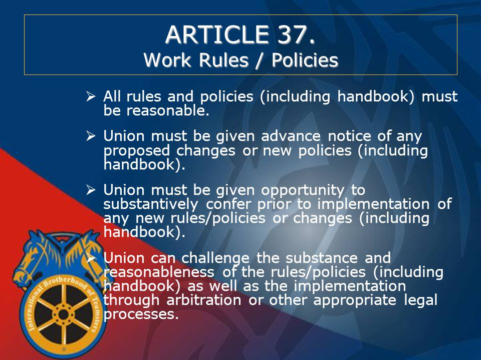 ARTICLE 37. Work Rules / Policies  All rules and policies (including handbook) must be reasonable.