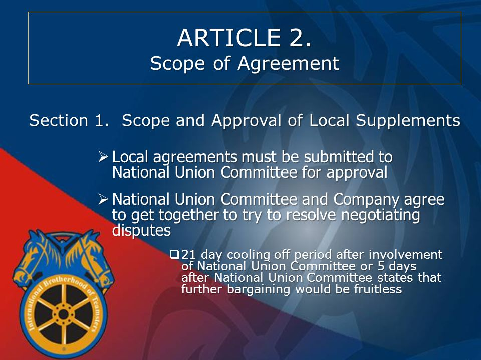  Local agreements must be submitted to National Union Committee for approval  National Union Committee and Company agree to get together to try to resolve negotiating disputes  21 day cooling off period after involvement of National Union Committee or 5 days after National Union Committee states that further bargaining would be fruitless Section 1.