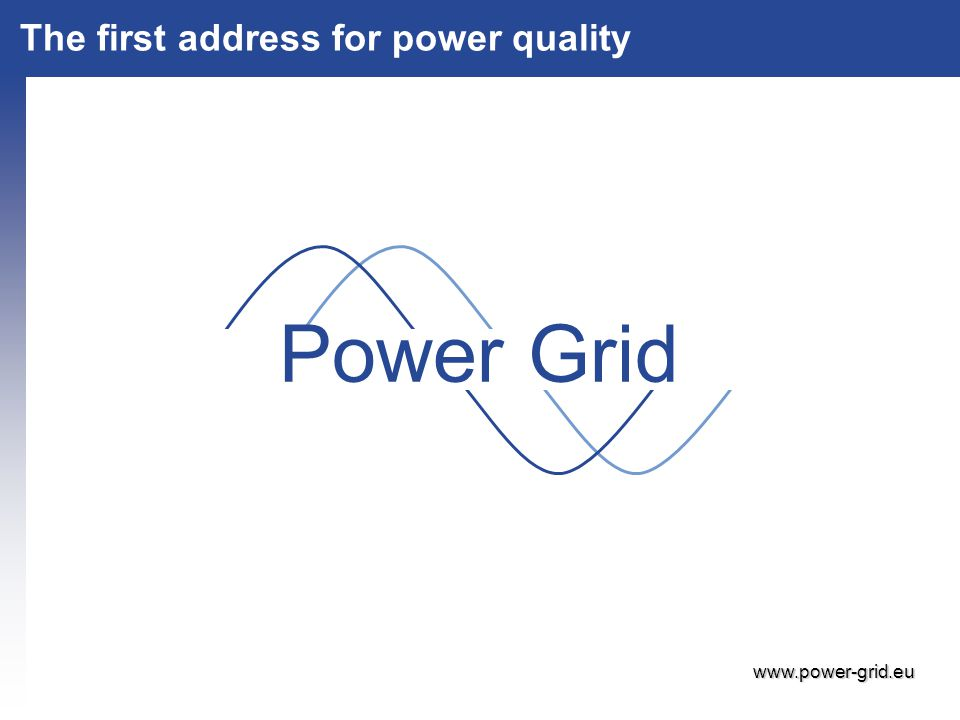 © Condensator Dominit File-Name - 12 - © Power Grid Company profile - 12 - C ONDENSATOR D OMINIT Power Grid The first address for power quality Power Grid www.power-grid.eu