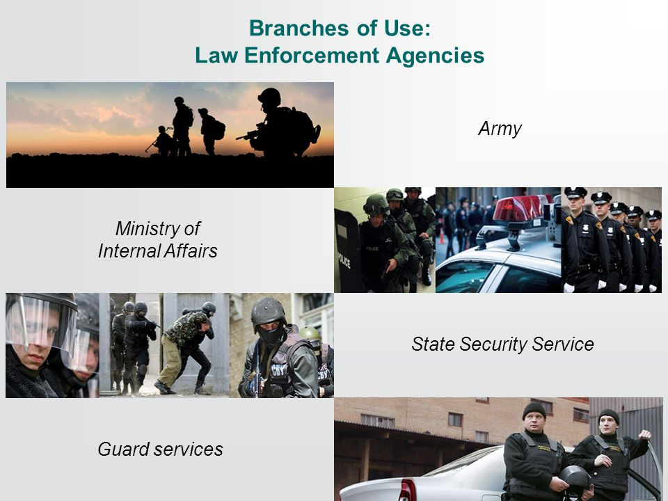 Branches of Use: Law Enforcement Agencies Army Ministry of Internal Affairs State Security Service Guard services