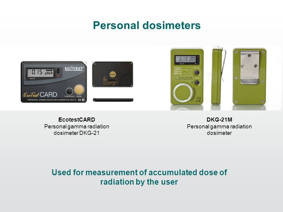 Personal dosimeters EcotestCARD Personal gamma radiation dosimeter DKG-21 DKG-21M Personal gamma radiation dosimeter Used for measurement of accumulated dose of radiation by the user