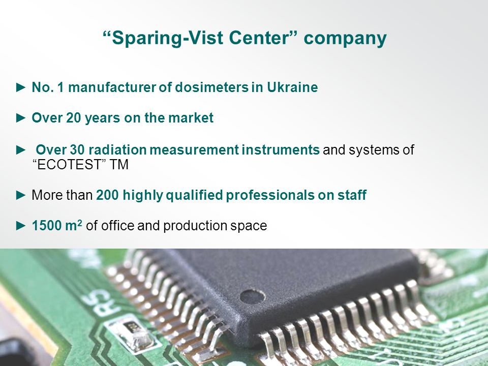 "► No. 1 manufacturer of dosimeters in Ukraine ► Over 20 years on the market ► Over 30 radiation measurement instruments and systems of ""ЕCOTEST"" ТМ ►"