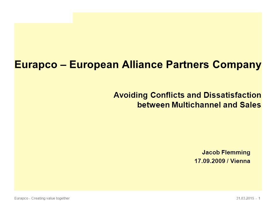 31.03.2015 - 1Eurapco - Creating value together Eurapco – European Alliance Partners Company Avoiding Conflicts and Dissatisfaction between Multichannel and Sales Jacob Flemming 17.09.2009 / Vienna