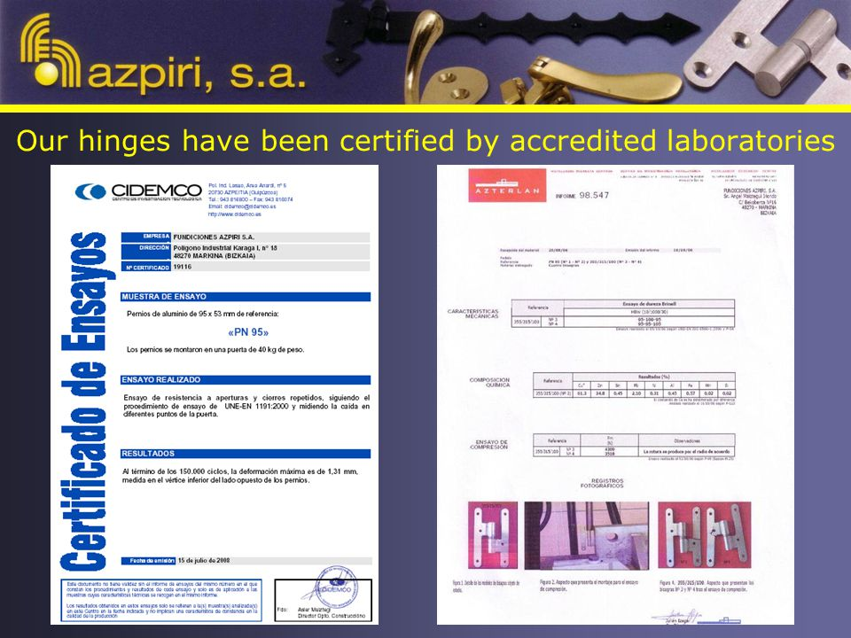 Our hinges have been certified by accredited laboratories