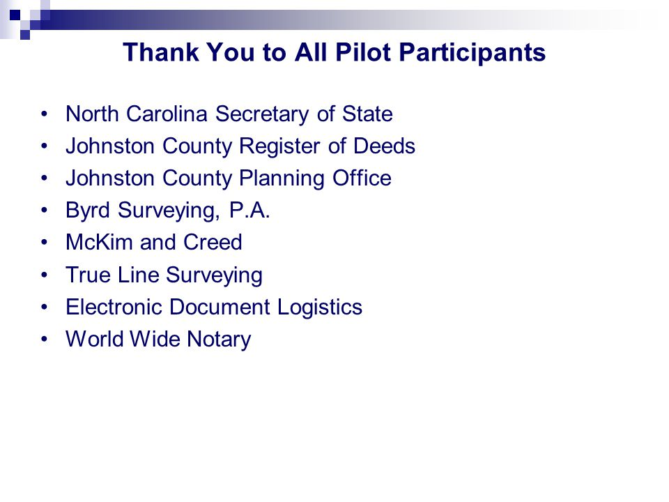 Thank You to All Pilot Participants North Carolina Secretary of State Johnston County Register of Deeds Johnston County Planning Office Byrd Surveying