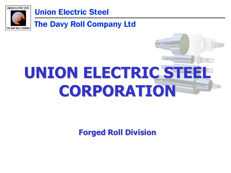 UNION ELECTRIC STEEL CORPORATION Forged Roll Division
