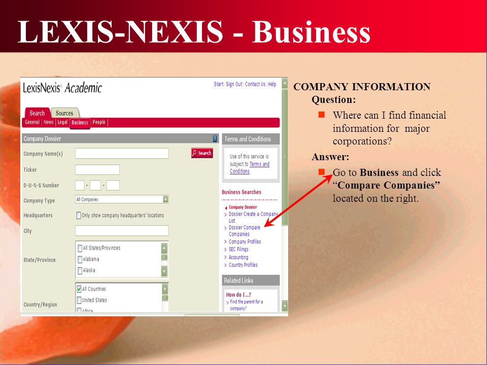 LEXIS-NEXIS - Business COMPANY INFORMATION Question: Where can I find financial information for major corporations? Answer: Go to Business and click ""