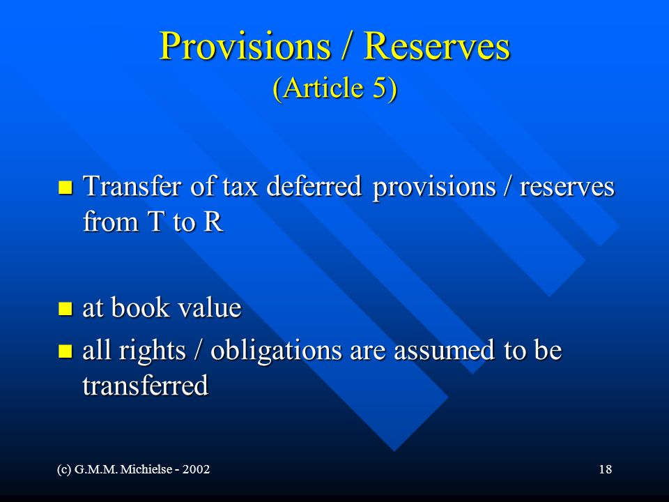 (c) G.M.M. Michielse - 200218 Provisions / Reserves (Article 5) Transfer of tax deferred provisions / reserves from T to R Transfer of tax deferred pr