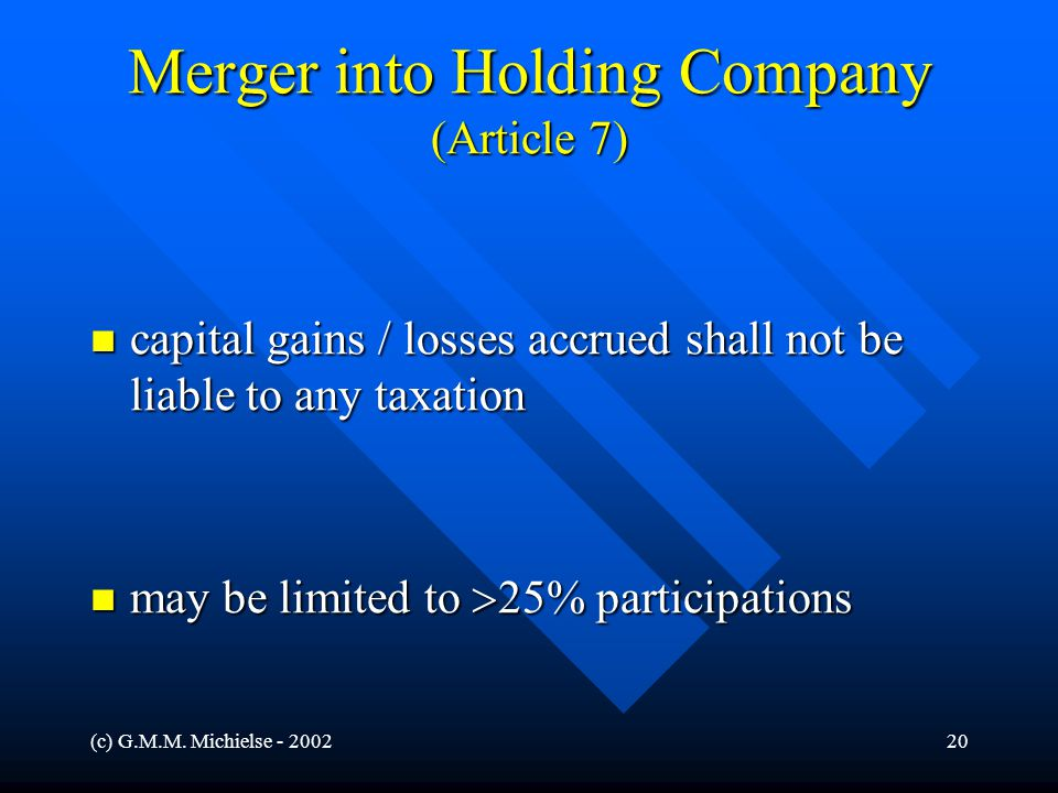 (c) G.M.M. Michielse - 200220 Merger into Holding Company (Article 7) capital gains / losses accrued shall not be liable to any taxation capital gains