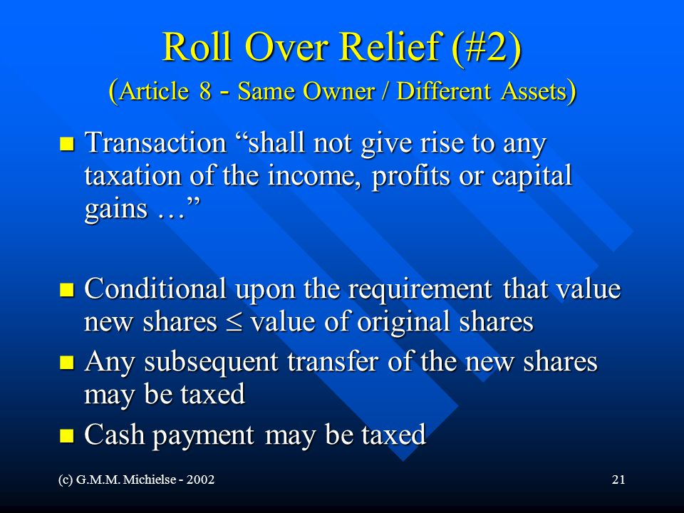 """(c) G.M.M. Michielse - 200221 Roll Over Relief (#2) ( Article 8 - Same Owner / Different Assets ) Transaction """"shall not give rise to any taxation of"""