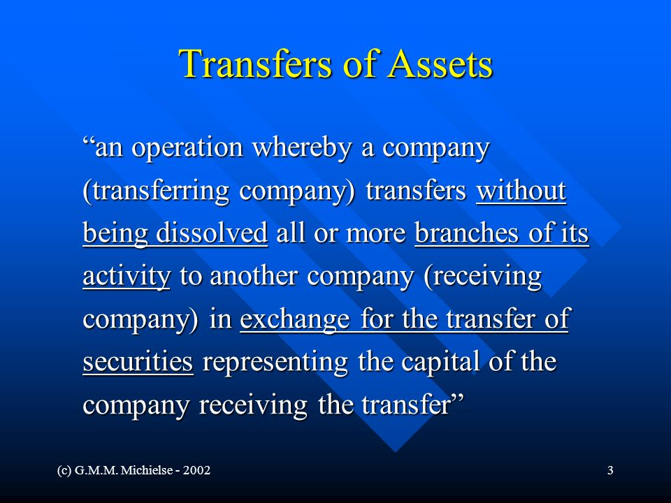"""(c) G.M.M. Michielse - 20023 Transfers of Assets """"an operation whereby a company (transferring company) transfers without being dissolved all or more"""