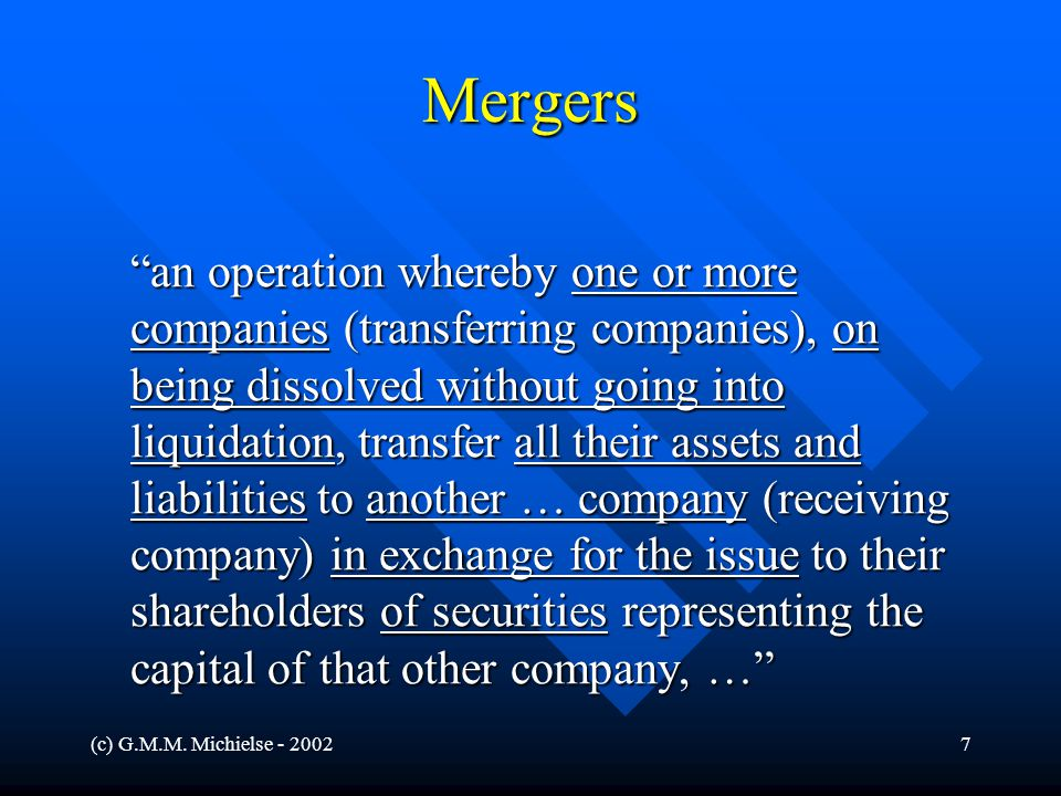 """(c) G.M.M. Michielse - 20027 Mergers """"an operation whereby one or more companies (transferring companies), on being dissolved without going into liqui"""