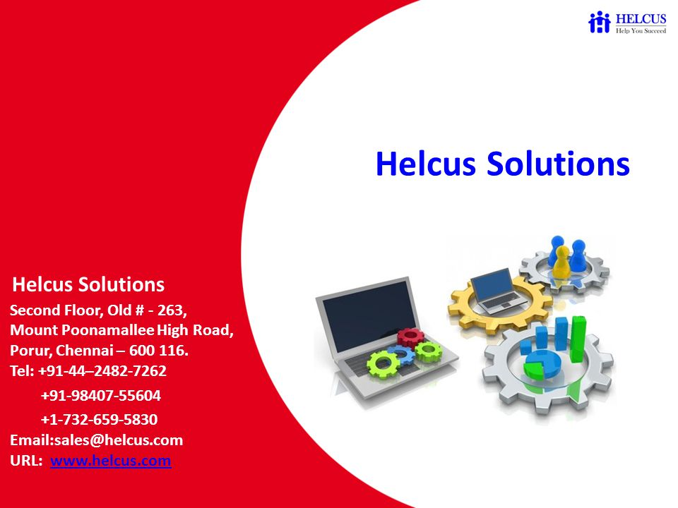 Helcus Solutions Helcus Solutions Second Floor, Old # - 263, Mount Poonamallee High Road, Porur, Chennai – 600 116.
