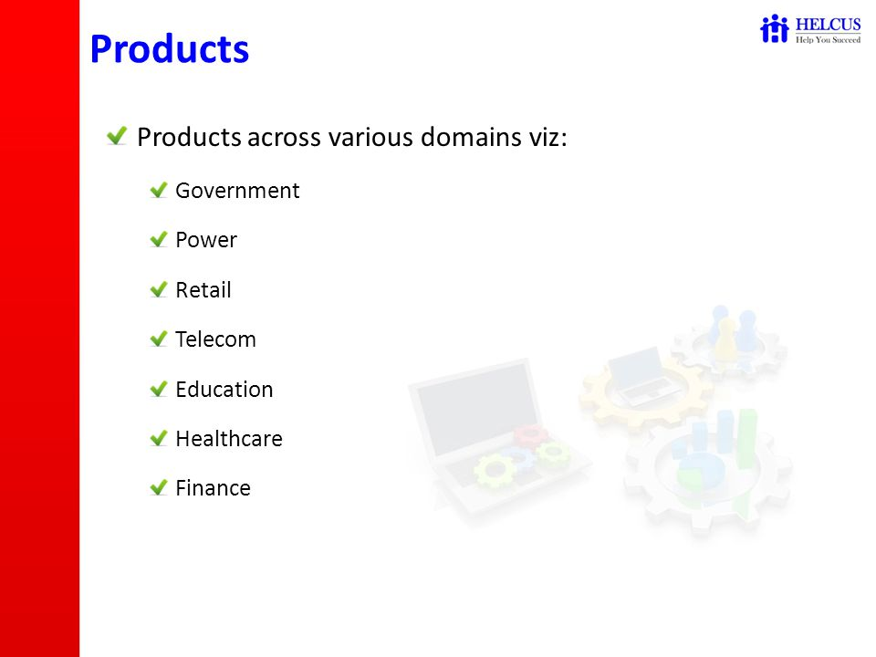 Products Products across various domains viz: Government Power Retail Telecom Education Healthcare Finance