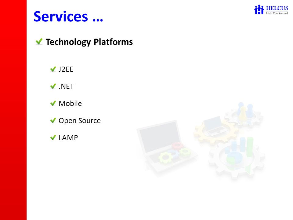 Technology Platforms J2EE.NET Mobile Open Source LAMP