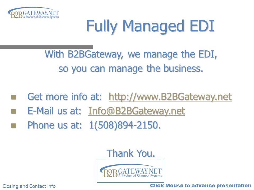 Click Mouse to advance presentation Fully Managed EDI With B2BGateway, we manage the EDI, so you can manage the business. Get more info at: http://www