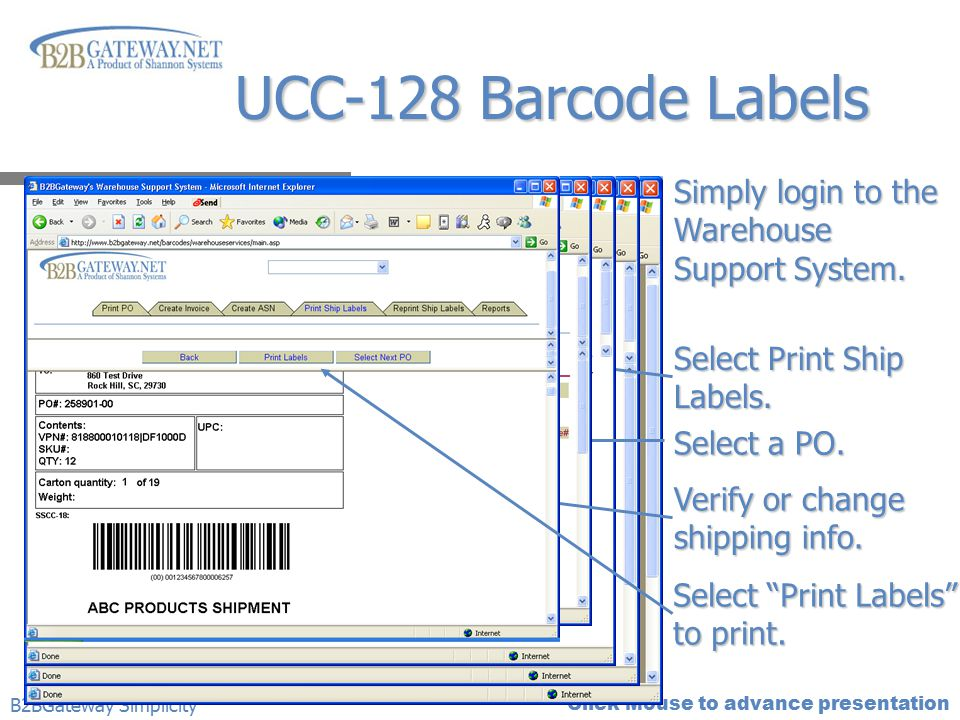 Click Mouse to advance presentation UCC-128 Barcode Labels B2BGateway Simplicity Simply login to the Warehouse Support System. Select Print Ship Label