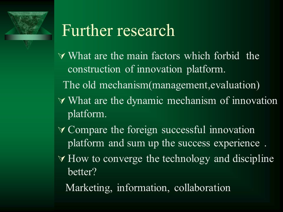 Further research  What are the main factors which forbid the construction of innovation platform.
