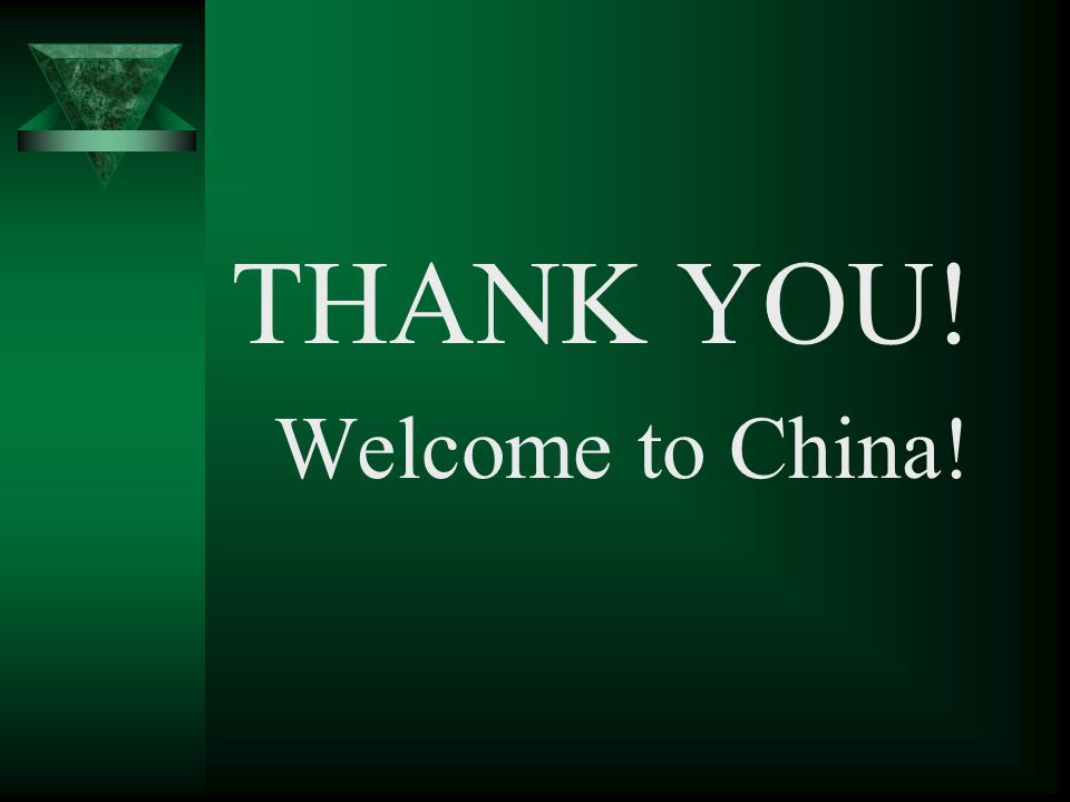 THANK YOU! Welcome to China!