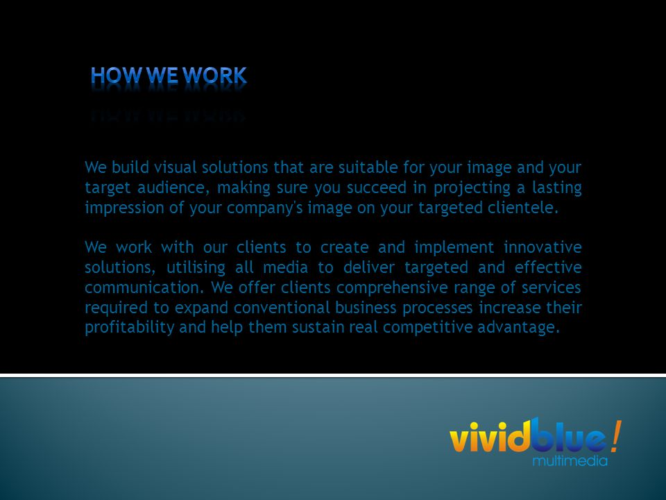 We build visual solutions that are suitable for your image and your target audience, making sure you succeed in projecting a lasting impression of your company s image on your targeted clientele.