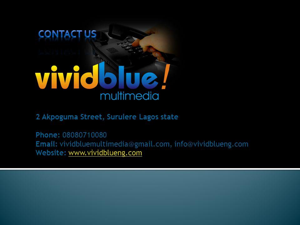 2 Akpoguma Street, Surulere Lagos state Phone: 08080710080 Email: vividbluemultimedia@gmail.com, info@vividblueng.com Website: www.vividblueng.comwww.vividblueng.com