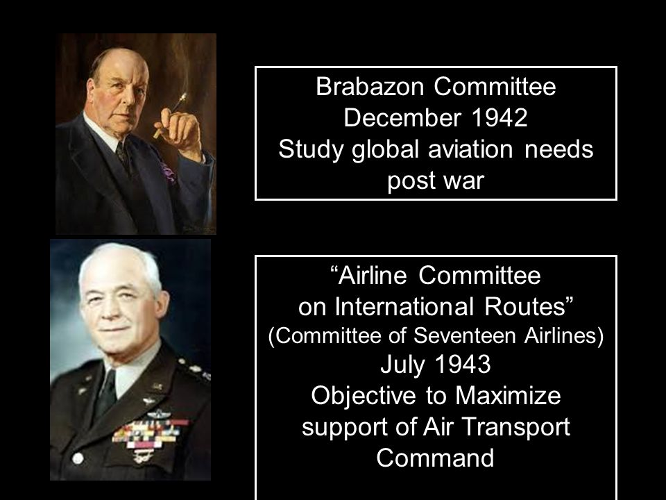 "Brabazon Committee December 1942 Study global aviation needs post war ""Airline Committee on International Routes"" (Committee of Seventeen Airlines) Ju"