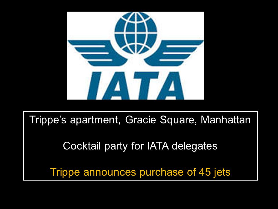 Trippe's apartment, Gracie Square, Manhattan Cocktail party for IATA delegates Trippe announces purchase of 45 jets