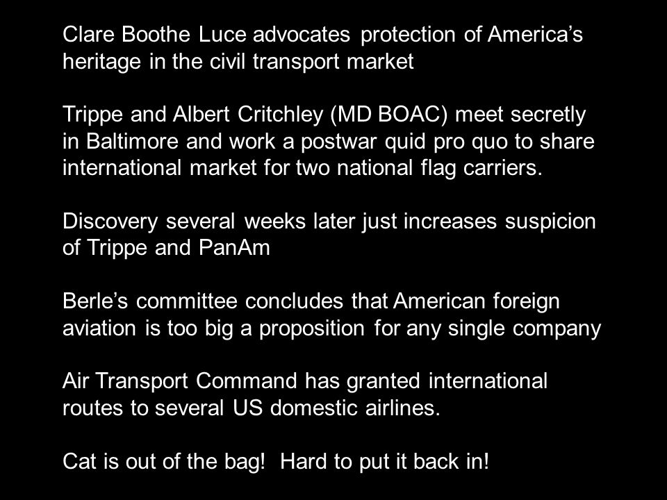 Clare Boothe Luce advocates protection of America's heritage in the civil transport market Trippe and Albert Critchley (MD BOAC) meet secretly in Balt