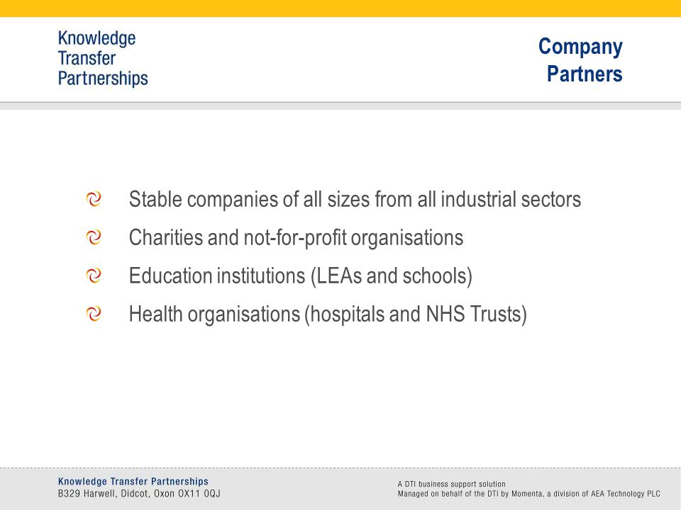 Stable companies of all sizes from all industrial sectors Charities and not-for-profit organisations Education institutions (LEAs and schools) Health organisations (hospitals and NHS Trusts) Company Partners