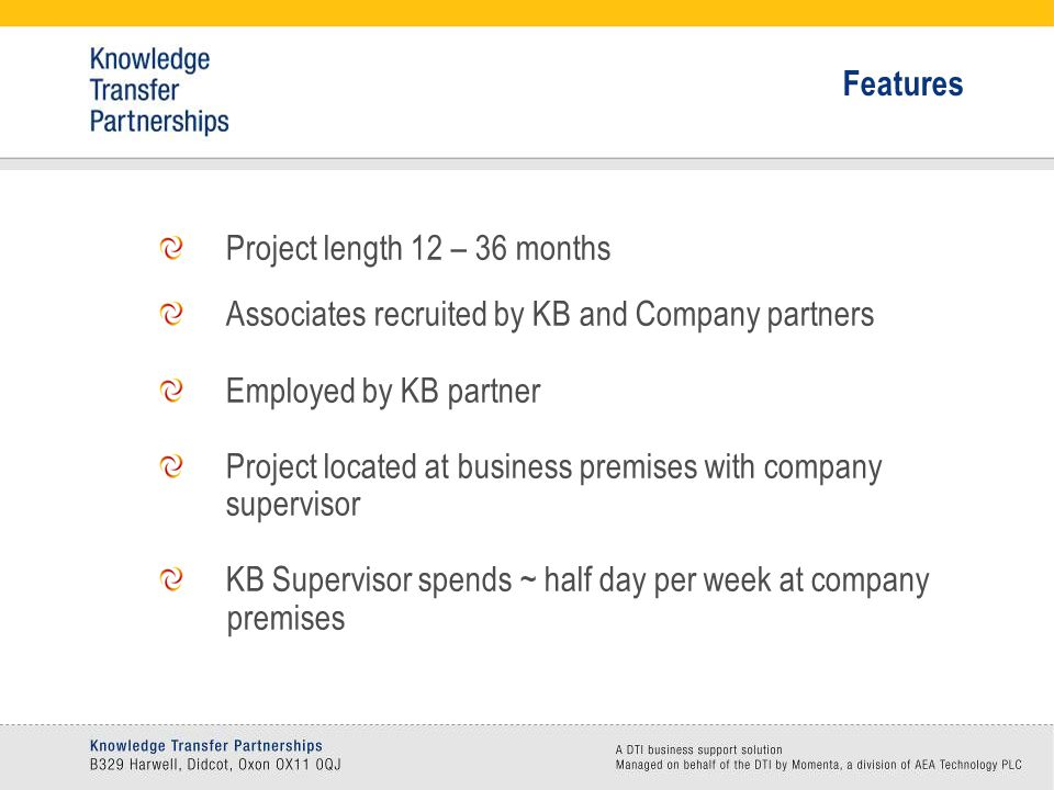 Project length 12 – 36 months Associates recruited by KB and Company partners Employed by KB partner Project located at business premises with company supervisor KB Supervisor spends ~ half day per week at company premises Features