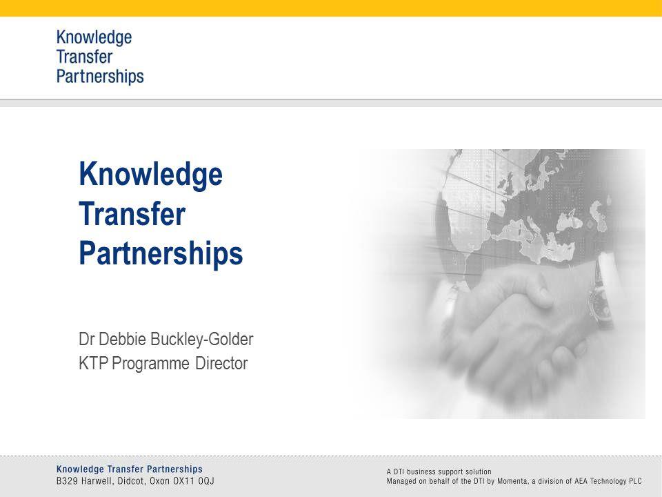 Knowledge Transfer Partnerships Dr Debbie Buckley-Golder KTP Programme Director